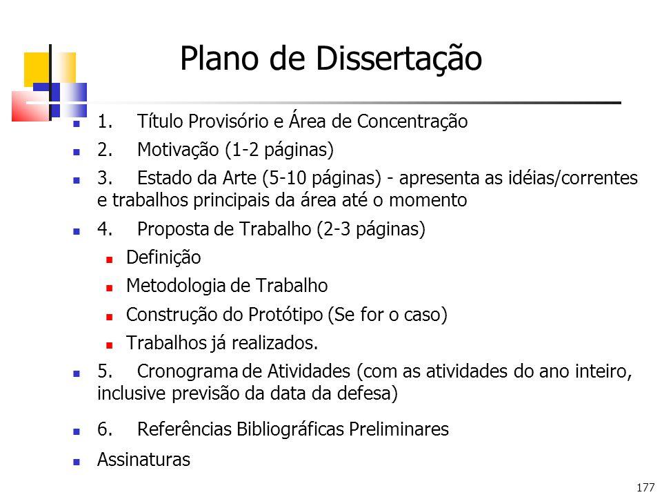 177 Plano de Dissertação 1.Título Provisório e Área de Concentração 2.Motivação (1-2 páginas) 3.Estado da Arte (5-10 páginas) - apresenta as idéias/co