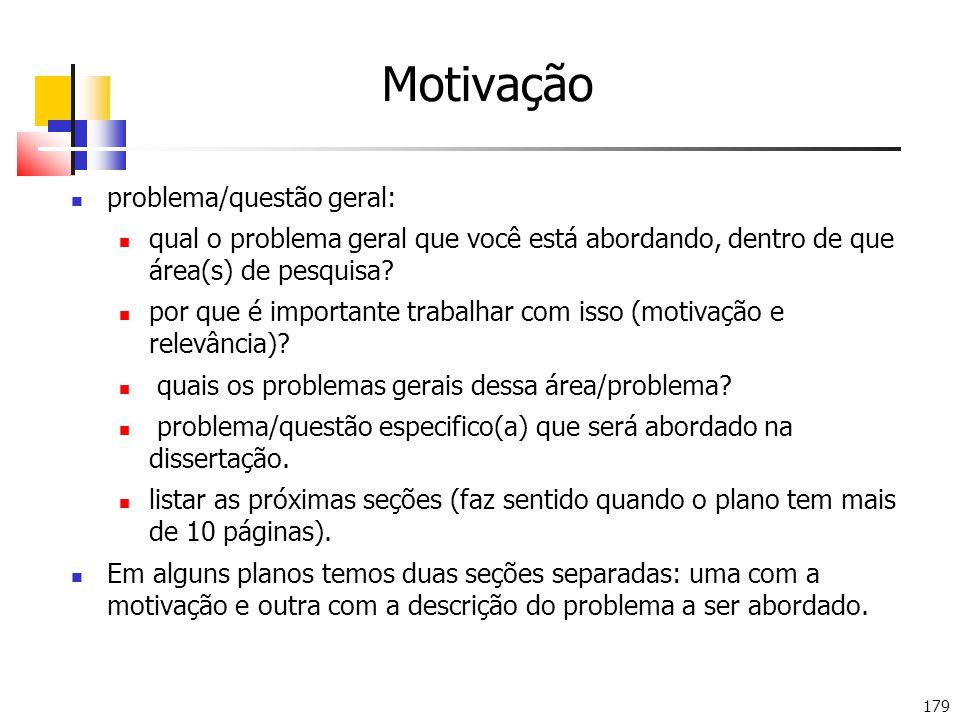 179 Motivação problema/questão geral: qual o problema geral que você está abordando, dentro de que área(s) de pesquisa.