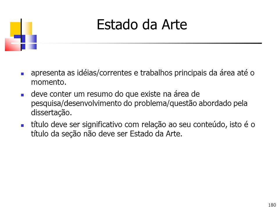 180 Estado da Arte apresenta as idéias/correntes e trabalhos principais da área até o momento.