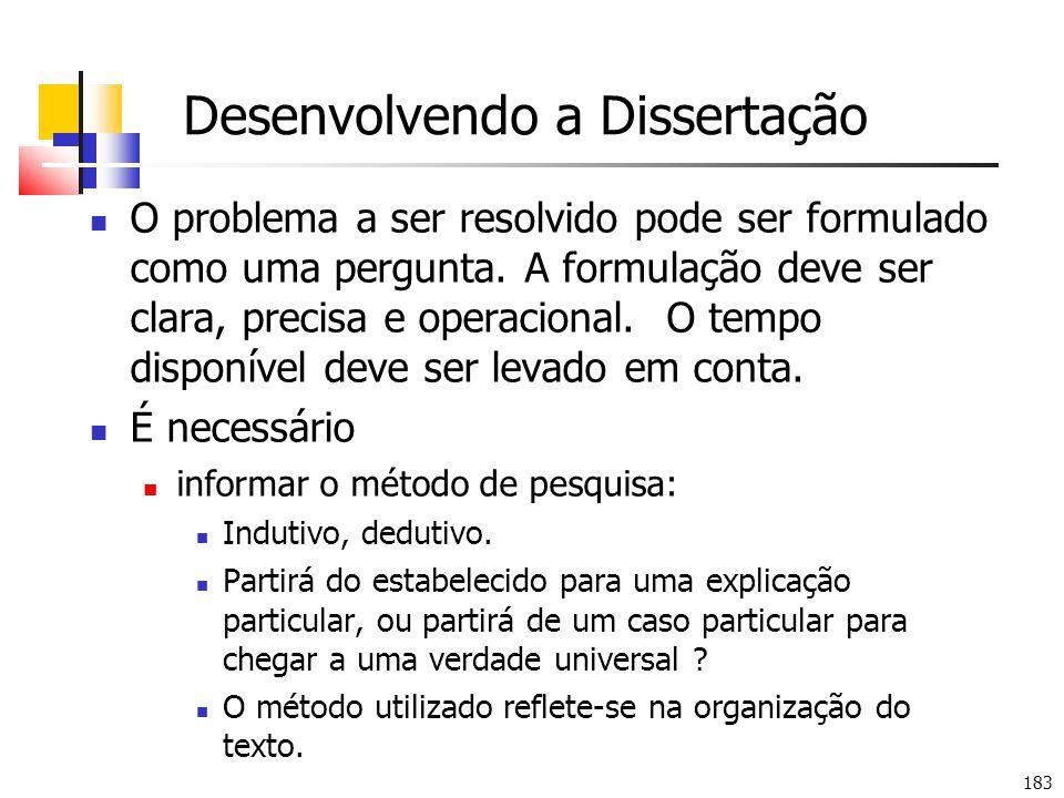 183 Desenvolvendo a Dissertação O problema a ser resolvido pode ser formulado como uma pergunta.