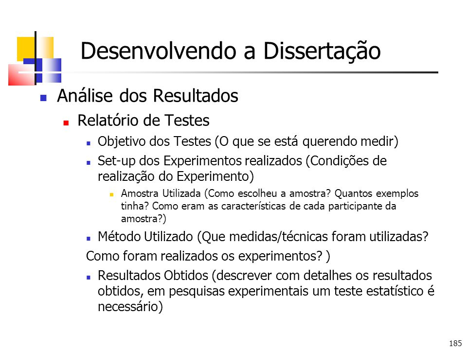 185 Desenvolvendo a Dissertação Análise dos Resultados Relatório de Testes Objetivo dos Testes (O que se está querendo medir) Set-up dos Experimentos realizados (Condições de realização do Experimento) Amostra Utilizada (Como escolheu a amostra.