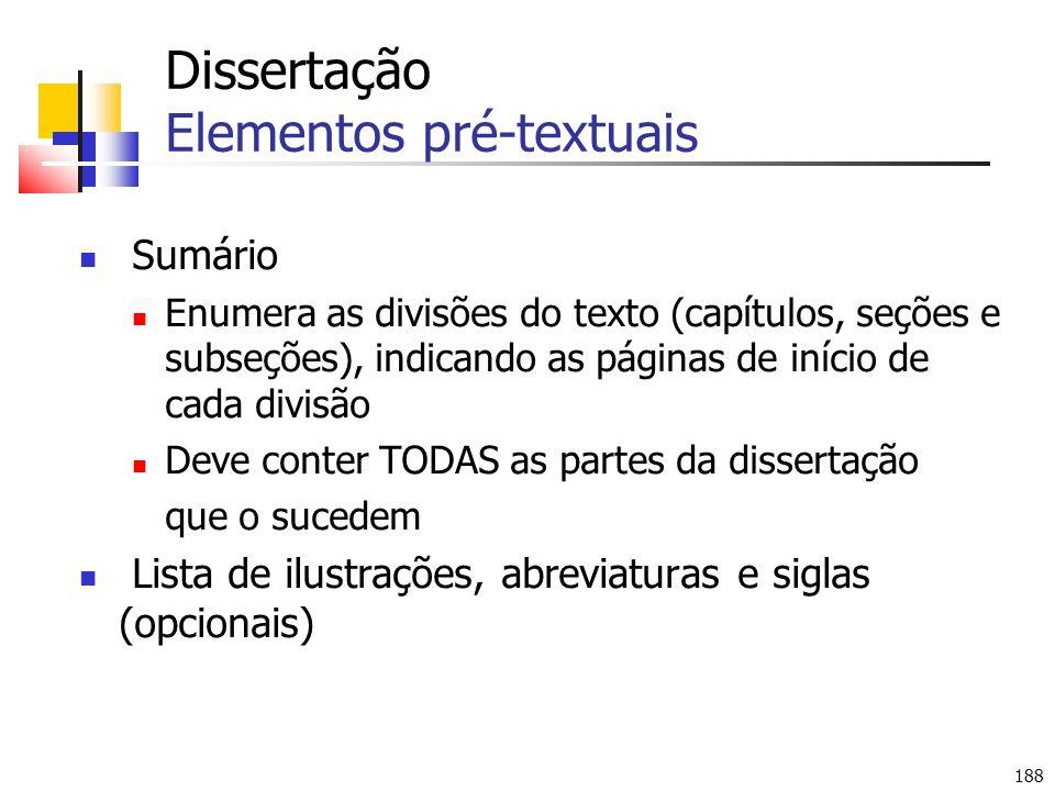 188 Dissertação Elementos pré-textuais Sumário Enumera as divisões do texto (capítulos, seções e subseções), indicando as páginas de início de cada di
