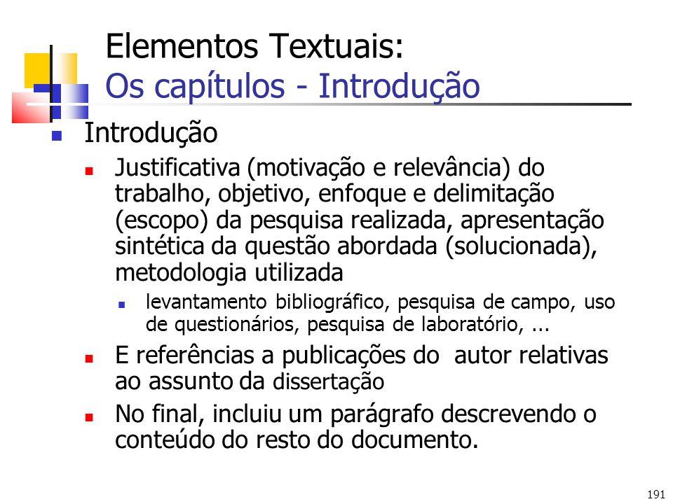 191 Elementos Textuais: Os capítulos - Introdução Introdução Justificativa (motivação e relevância) do trabalho, objetivo, enfoque e delimitação (esco