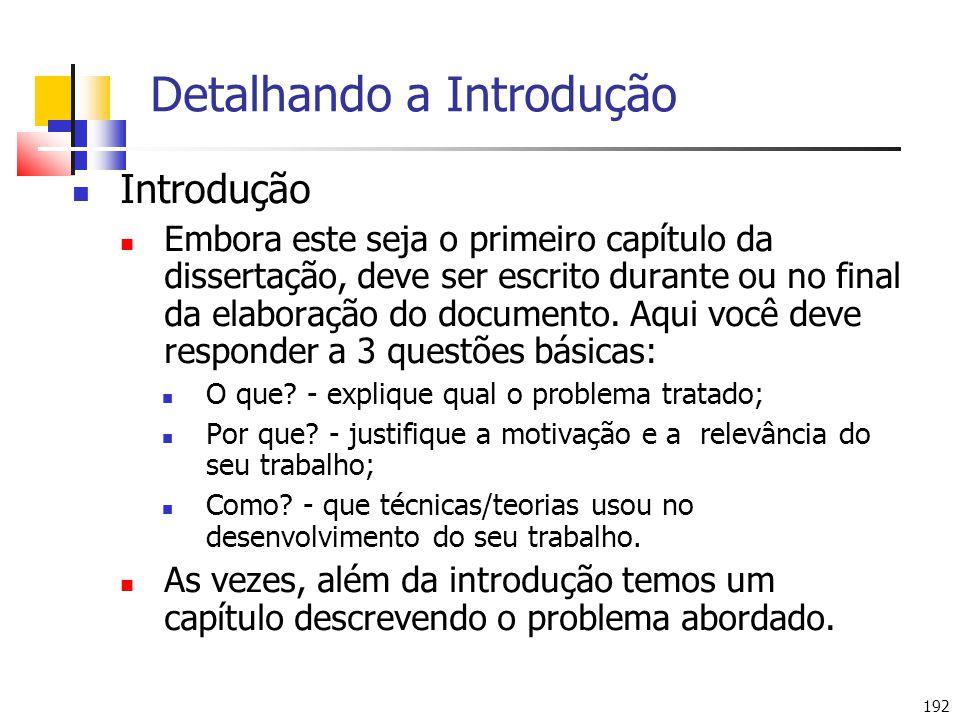192 Detalhando a Introdução Introdução Embora este seja o primeiro capítulo da dissertação, deve ser escrito durante ou no final da elaboração do documento.
