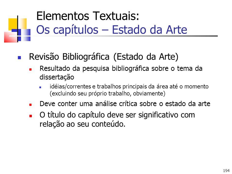 194 Elementos Textuais: Os capítulos – Estado da Arte Revisão Bibliográfica (Estado da Arte) Resultado da pesquisa bibliográfica sobre o tema da disse