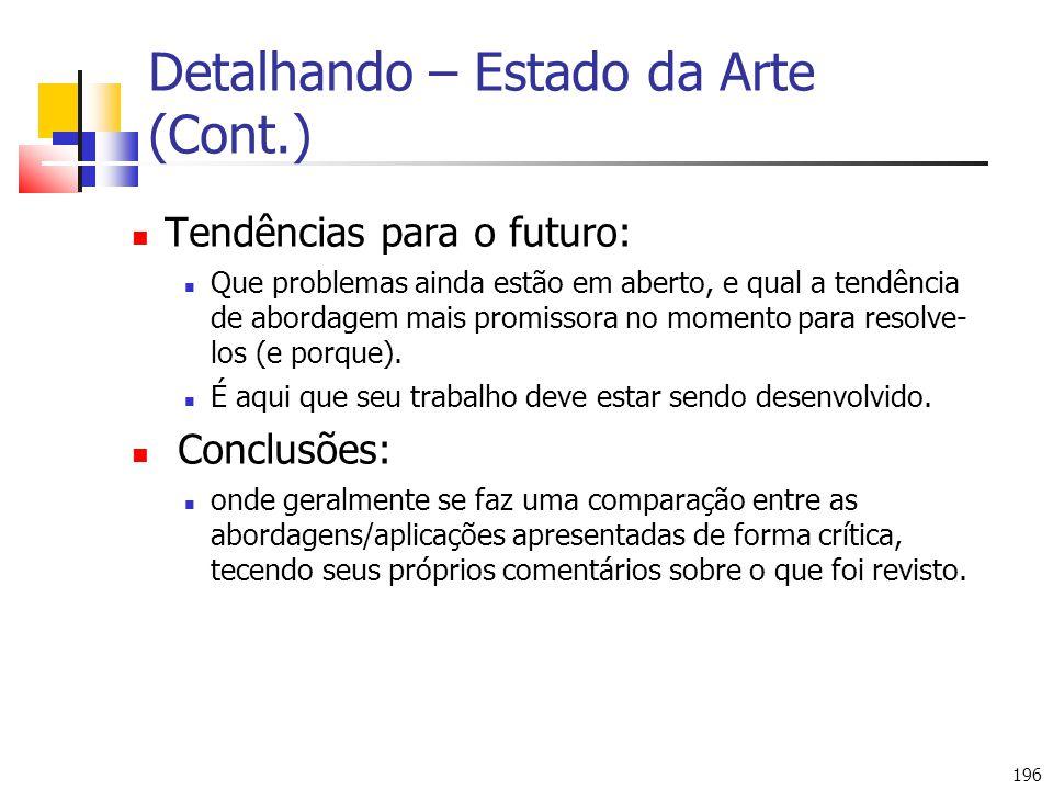 196 Detalhando – Estado da Arte (Cont.) Tendências para o futuro: Que problemas ainda estão em aberto, e qual a tendência de abordagem mais promissora no momento para resolve- los (e porque).