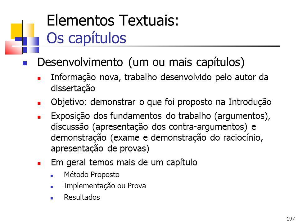 197 Elementos Textuais: Os capítulos Desenvolvimento (um ou mais capítulos) Informação nova, trabalho desenvolvido pelo autor da dissertação Objetivo: