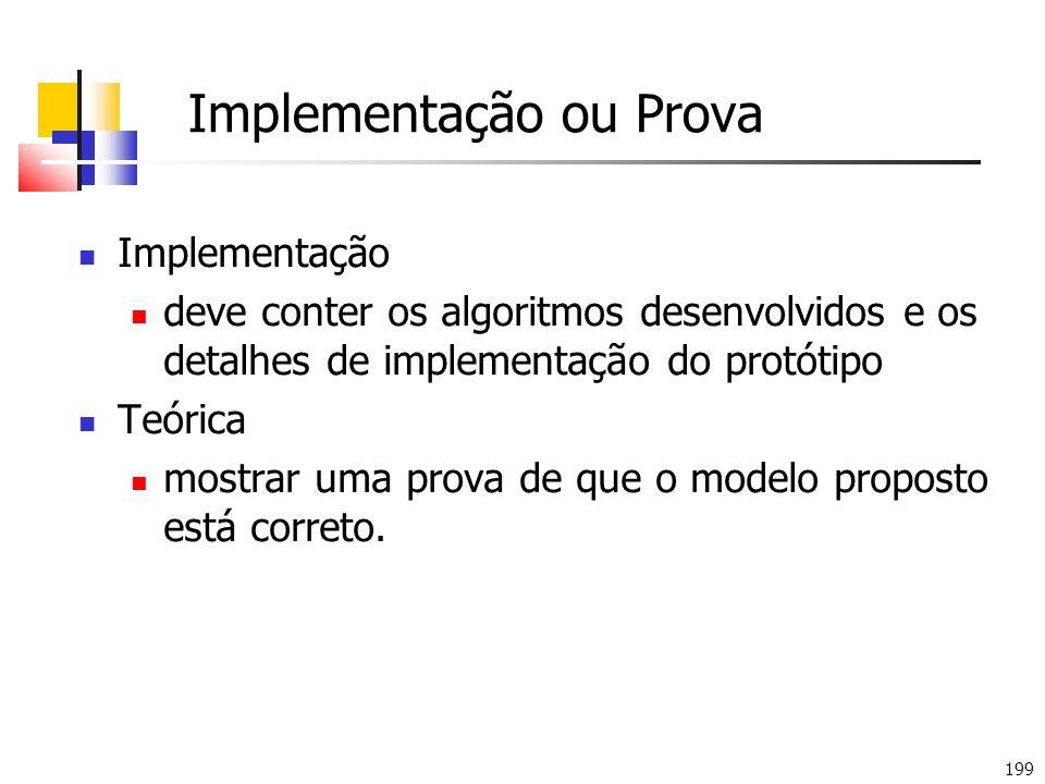 199 Implementação ou Prova Implementação deve conter os algoritmos desenvolvidos e os detalhes de implementação do protótipo Teórica mostrar uma prova de que o modelo proposto está correto.