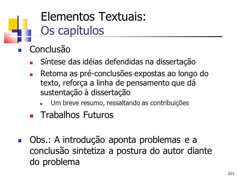 201 Elementos Textuais: Os capítulos Conclusão Síntese das idéias defendidas na dissertação Retoma as pré-conclusões expostas ao longo do texto, refor