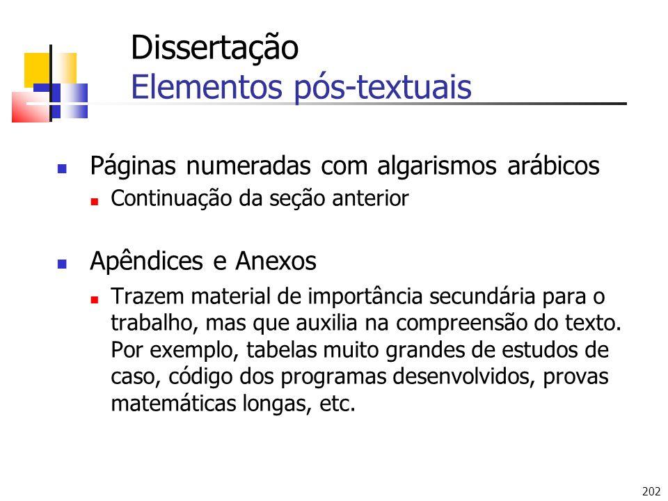 202 Dissertação Elementos pós-textuais Páginas numeradas com algarismos arábicos Continuação da seção anterior Apêndices e Anexos Trazem material de i