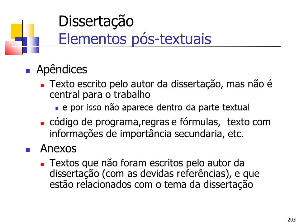 203 Dissertação Elementos pós-textuais Apêndices Texto escrito pelo autor da dissertação, mas não é central para o trabalho e por isso não aparece den