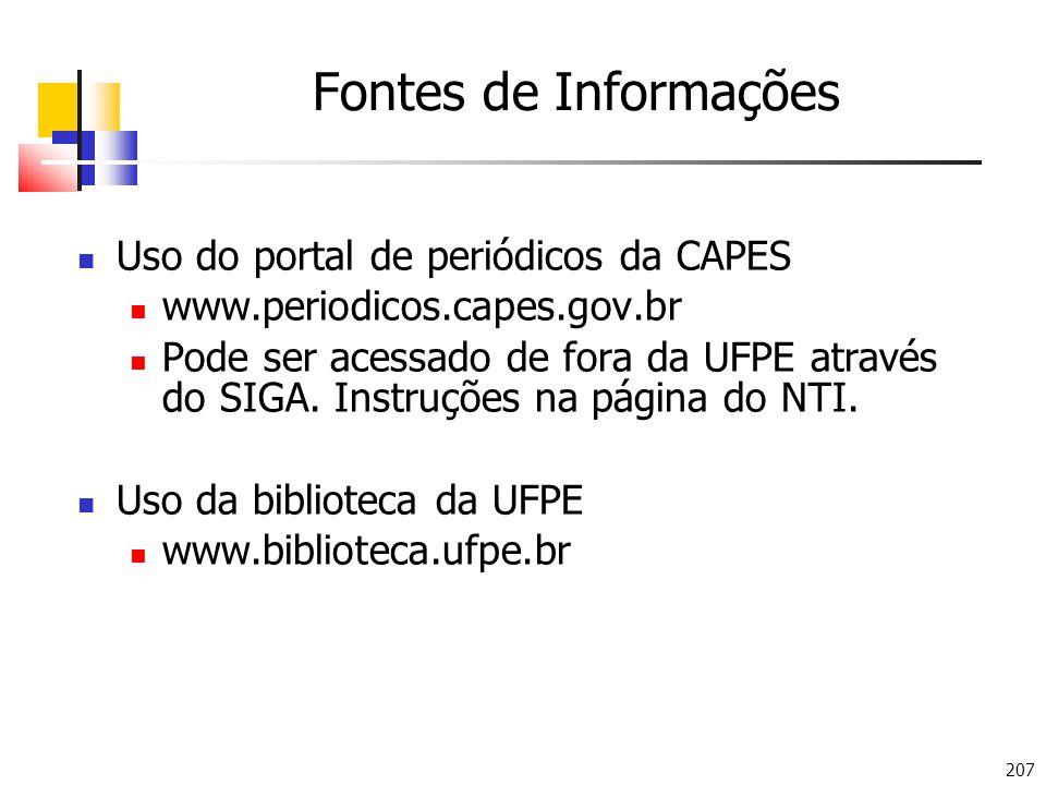 207 Fontes de Informações Uso do portal de periódicos da CAPES www.periodicos.capes.gov.br Pode ser acessado de fora da UFPE através do SIGA. Instruçõ