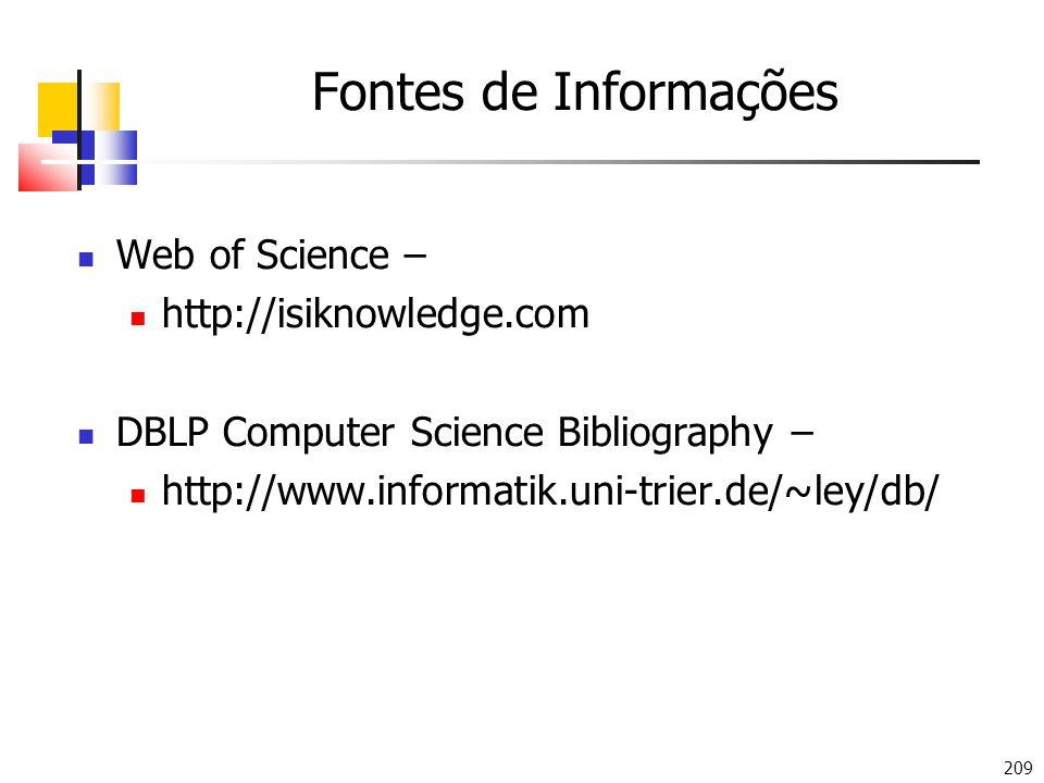 209 Fontes de Informações Web of Science – http://isiknowledge.com DBLP Computer Science Bibliography – http://www.informatik.uni-trier.de/~ley/db/
