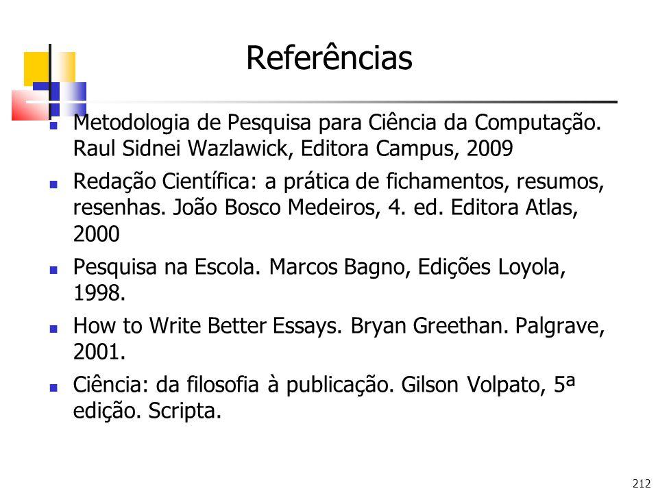 212 Referências Metodologia de Pesquisa para Ciência da Computação. Raul Sidnei Wazlawick, Editora Campus, 2009 Redação Científica: a prática de ficha