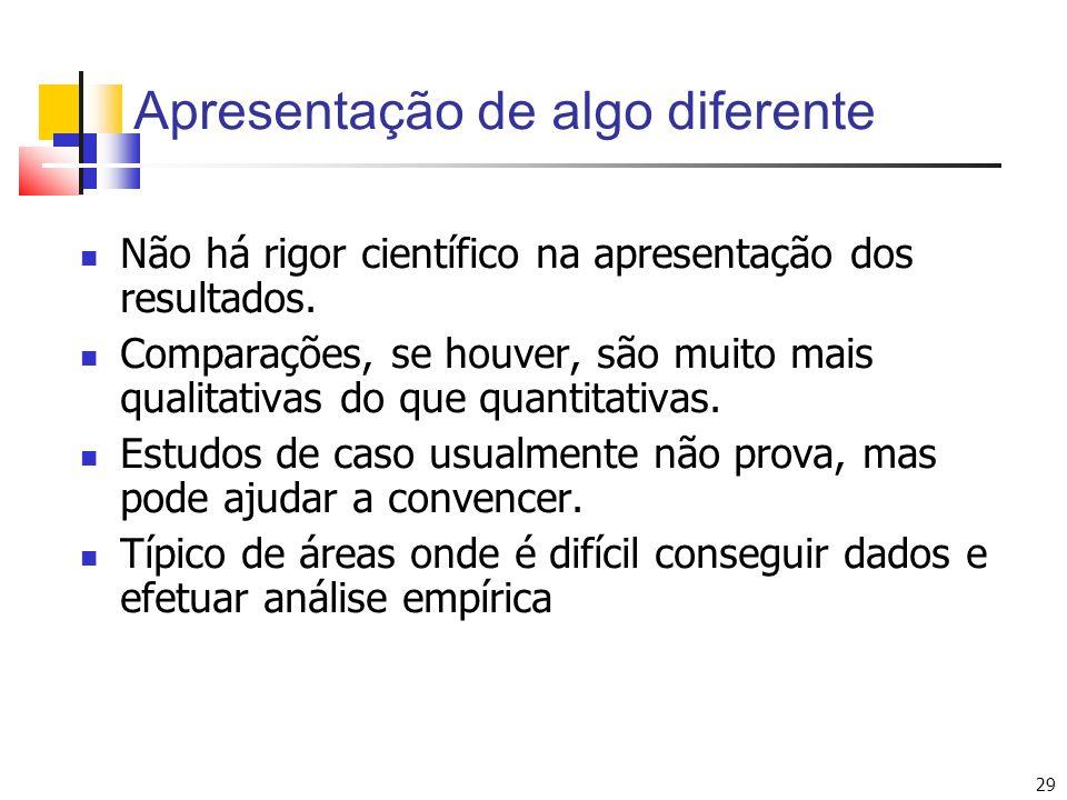 29 Não há rigor científico na apresentação dos resultados. Comparações, se houver, são muito mais qualitativas do que quantitativas. Estudos de caso u