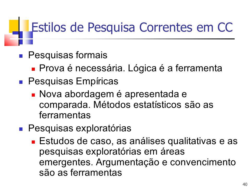 40 Estilos de Pesquisa Correntes em CC Pesquisas formais Prova é necessária.