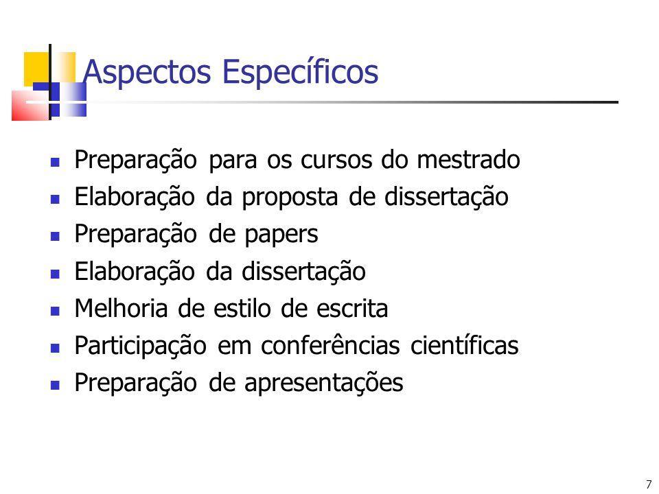 7 Aspectos Específicos Preparação para os cursos do mestrado Elaboração da proposta de dissertação Preparação de papers Elaboração da dissertação Melh