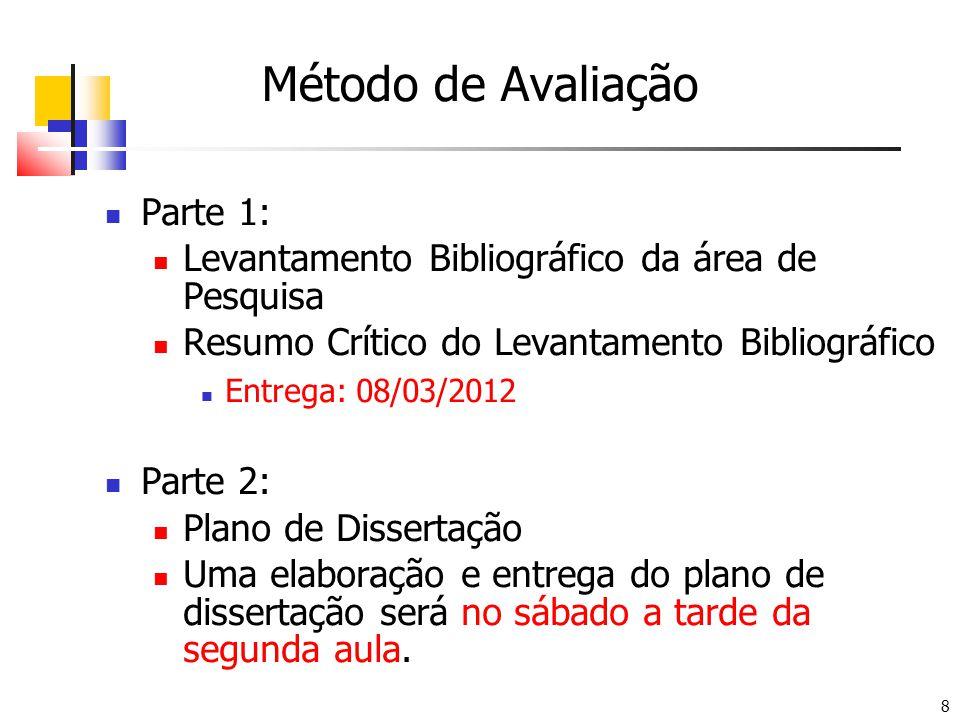 8 Método de Avaliação Parte 1: Levantamento Bibliográfico da área de Pesquisa Resumo Crítico do Levantamento Bibliográfico Entrega: 08/03/2012 Parte 2