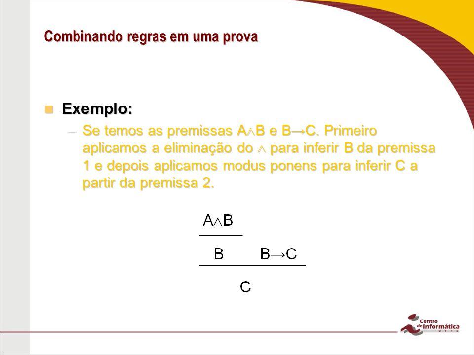 Combinando regras em uma prova Exemplo: Exemplo: –Se temos as premissas A B e BC.
