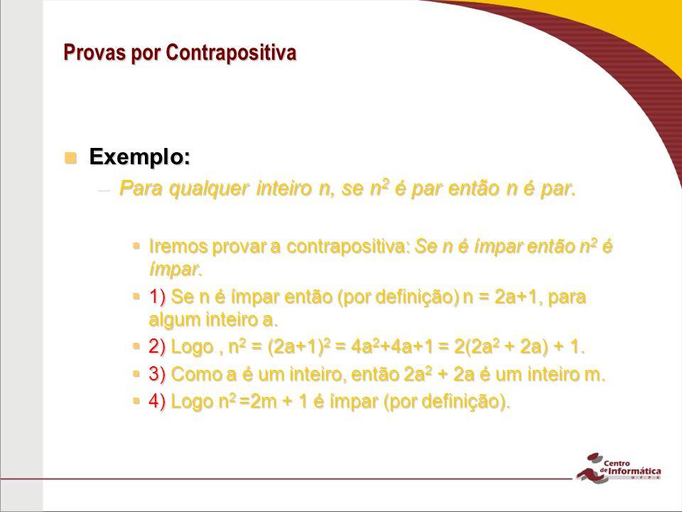 Provas por Contrapositiva Exemplo: Exemplo: –Para qualquer inteiro n, se n 2 é par então n é par.