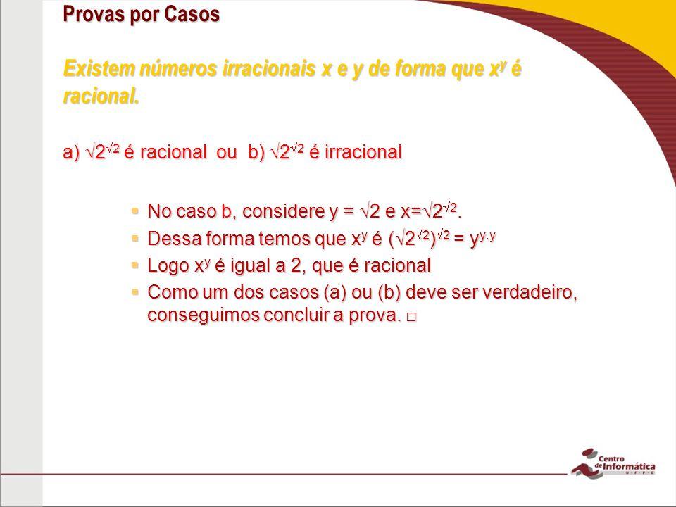 Provas por Casos Existem números irracionais x e y de forma que x y é racional.