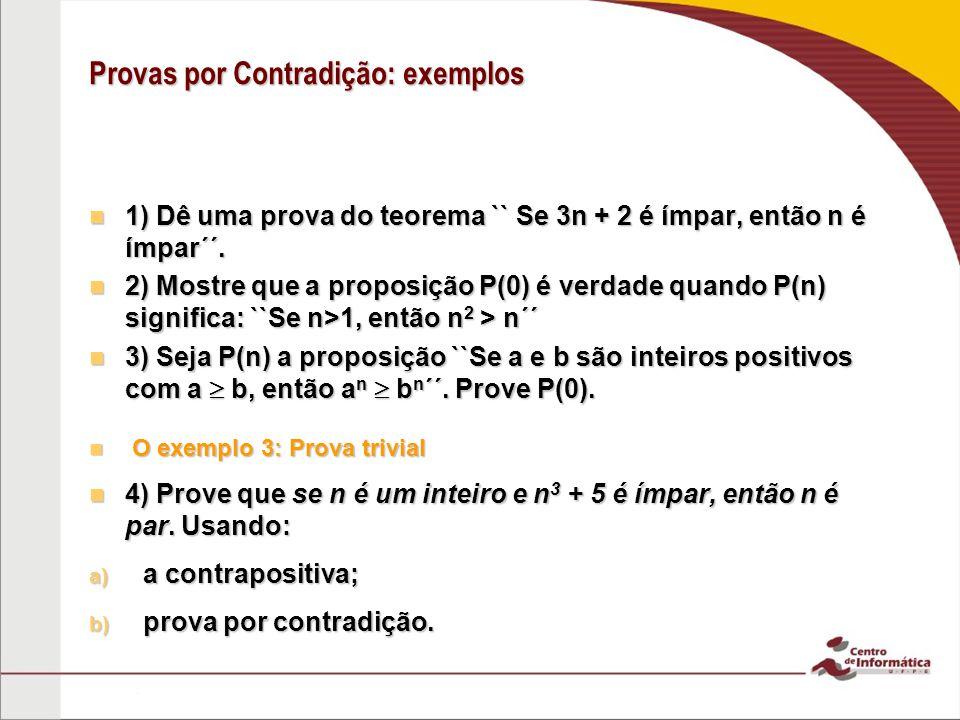 Provas por Contradição: exemplos 1) Dê uma prova do teorema `` Se 3n + 2 é ímpar, então n é ímpar´´.