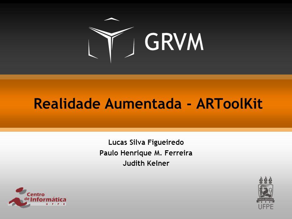 Realidade Aumentada - ARToolKit Lucas Silva Figueiredo Paulo Henrique M. Ferreira Judith Kelner