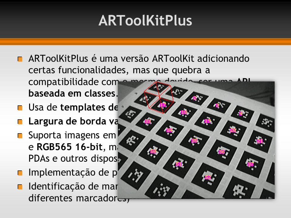 ARToolKitPlus ARToolKitPlus é uma versão ARToolKit adicionando certas funcionalidades, mas que quebra a compatibilidade com o mesmo devido ser uma API baseada em classes.