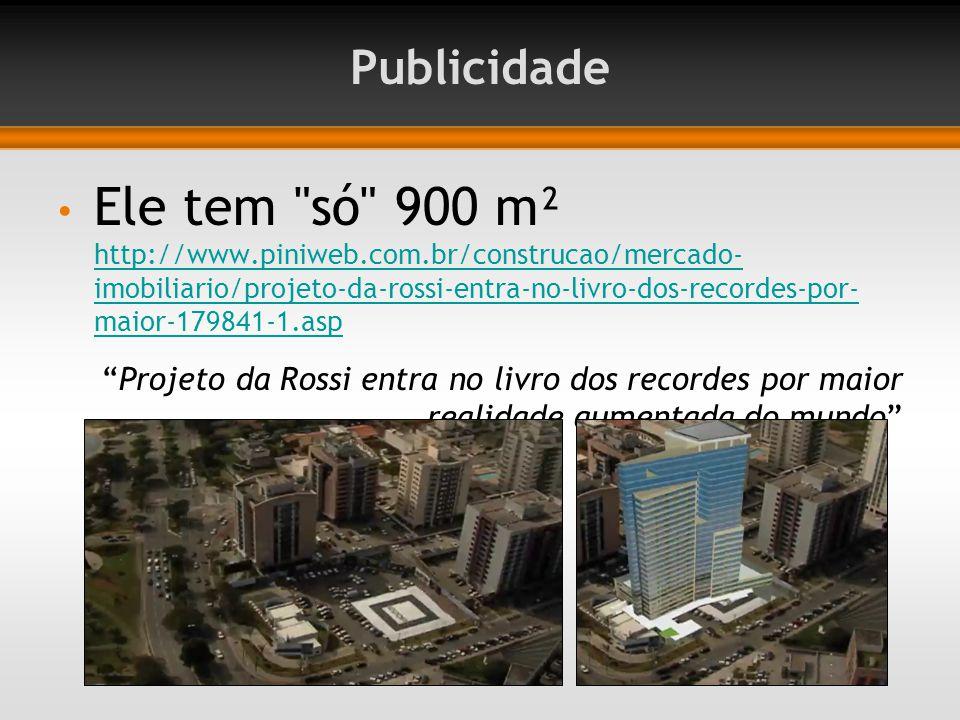 Publicidade Ele tem só 900 m² http://www.piniweb.com.br/construcao/mercado- imobiliario/projeto-da-rossi-entra-no-livro-dos-recordes-por- maior-179841-1.asp http://www.piniweb.com.br/construcao/mercado- imobiliario/projeto-da-rossi-entra-no-livro-dos-recordes-por- maior-179841-1.asp Projeto da Rossi entra no livro dos recordes por maior realidade aumentada do mundo