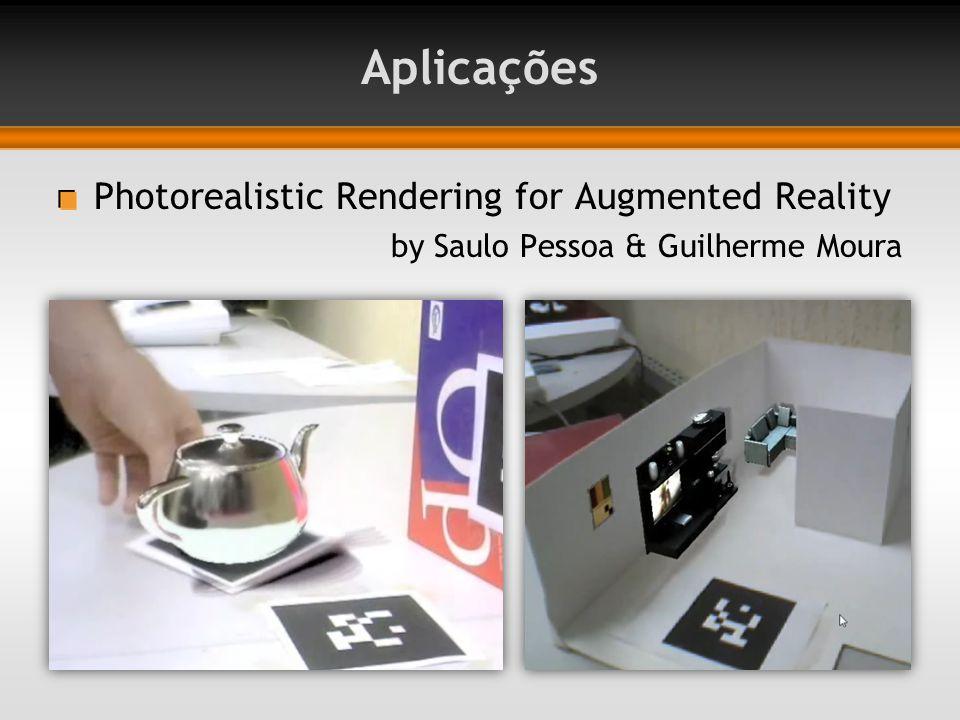 Aplicações Photorealistic Rendering for Augmented Reality by Saulo Pessoa & Guilherme Moura