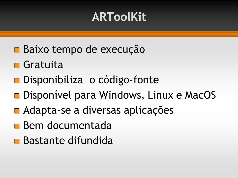 ARToolKit Baixo tempo de execução Gratuita Disponibiliza o código-fonte Disponível para Windows, Linux e MacOS Adapta-se a diversas aplicações Bem documentada Bastante difundida