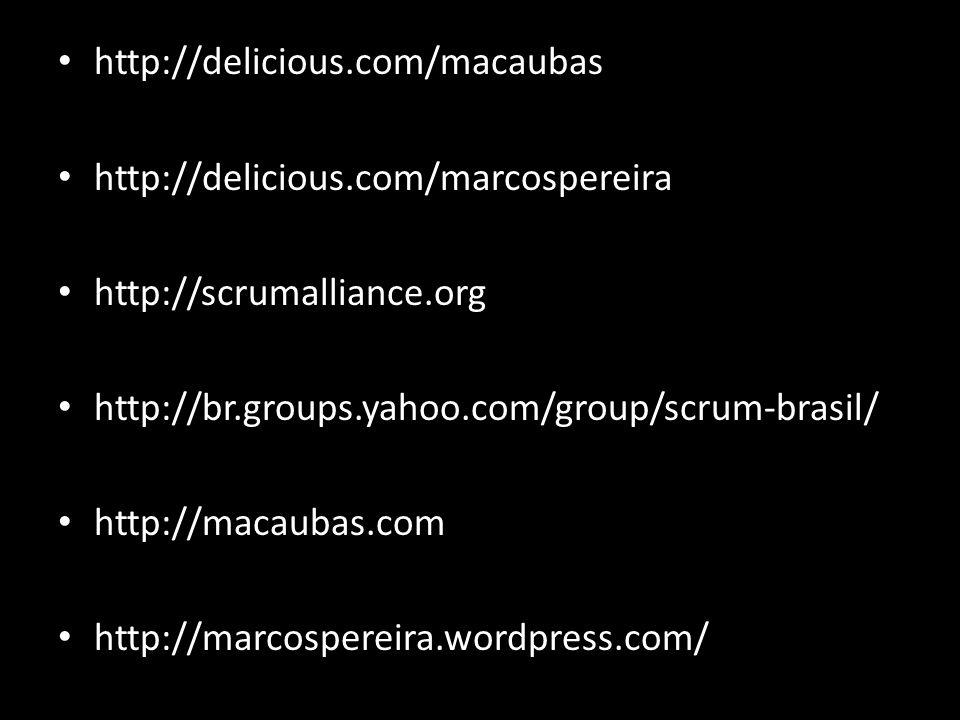 http://delicious.com/macaubas http://delicious.com/marcospereira http://scrumalliance.org http://br.groups.yahoo.com/group/scrum-brasil/ http://macaub