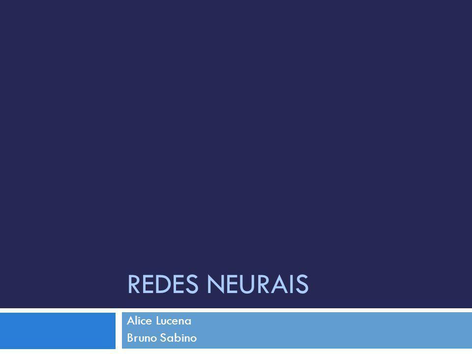 REDES NEURAIS Alice Lucena Bruno Sabino