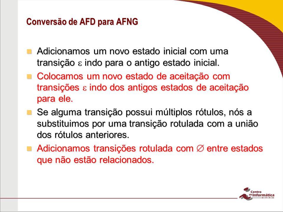 Conversão de AFD para AFNG Adicionamos um novo estado inicial com uma transição indo para o antigo estado inicial. Adicionamos um novo estado inicial