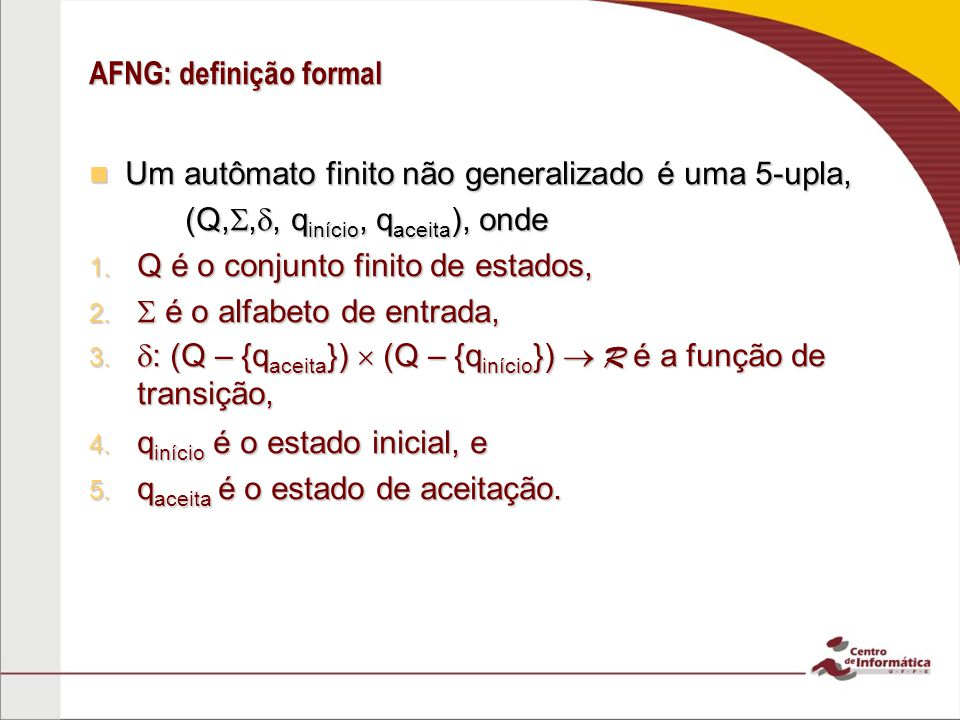 AFNG: definição formal Um autômato finito não generalizado é uma 5-upla, Um autômato finito não generalizado é uma 5-upla, (Q,,, q início, q aceita ),