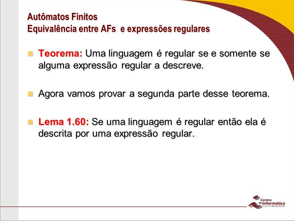 De autômatos para expressões regulares Lema 1.60: Se uma linguagem é regular então ela é descrita por uma expressão regular.