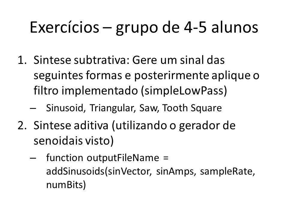 Exercícios – grupo de 4-5 alunos 1.Sintese subtrativa: Gere um sinal das seguintes formas e posterirmente aplique o filtro implementado (simpleLowPass