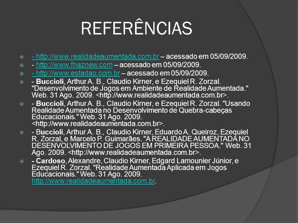 REFERÊNCIAS - http://www.realidadeaumentada.com.br – acessado em 05/09/2009. - http://www.realidadeaumentada.com.br - http://www.fhaznew.com – acessad