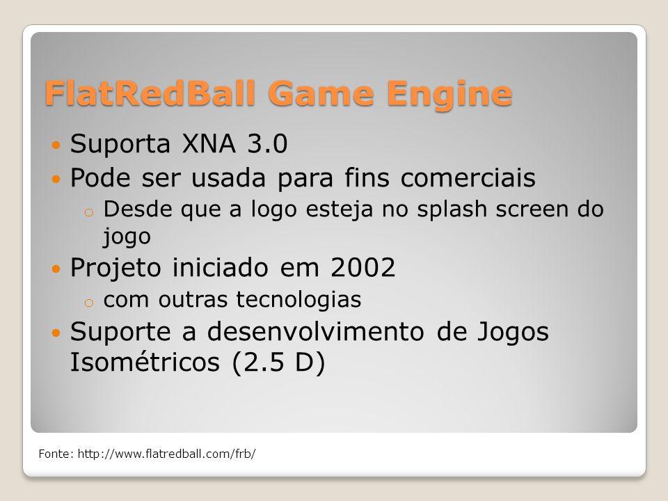 FlatRedBall Game Engine Suporta XNA 3.0 Pode ser usada para fins comerciais o Desde que a logo esteja no splash screen do jogo Projeto iniciado em 200