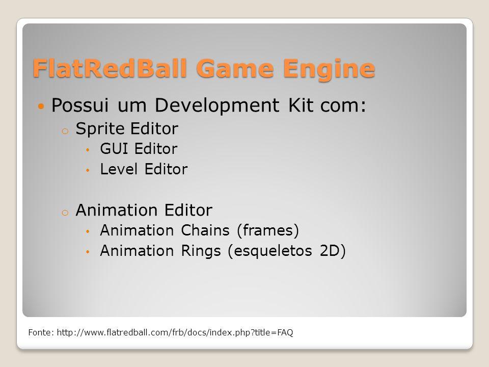 FlatRedBall Game Engine Possui um Development Kit com: o Sprite Editor GUI Editor Level Editor o Animation Editor Animation Chains (frames) Animation