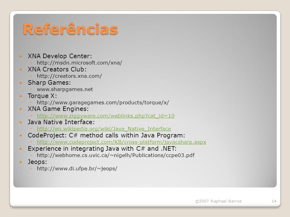 Referências ©2007 Raphael Barros14 XNA Develop Center: http://msdn.microsoft.com/xna/ XNA Creators Club: http://creators.xna.com/ Sharp Games: www.sha