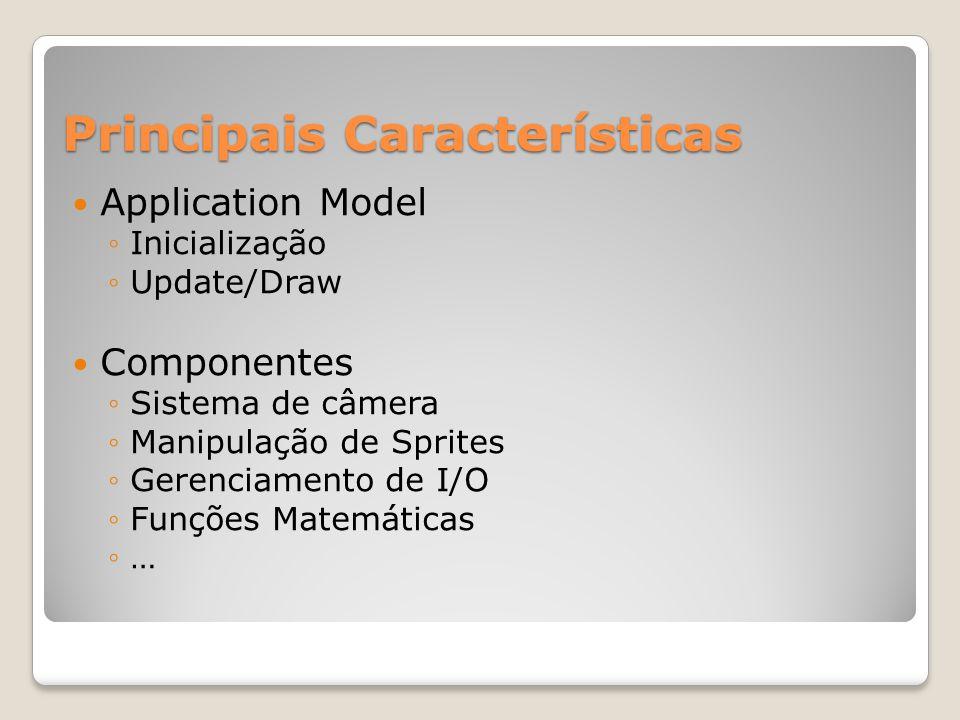 Principais Características Application Model Inicialização Update/Draw Componentes Sistema de câmera Manipulação de Sprites Gerenciamento de I/O Funçõ