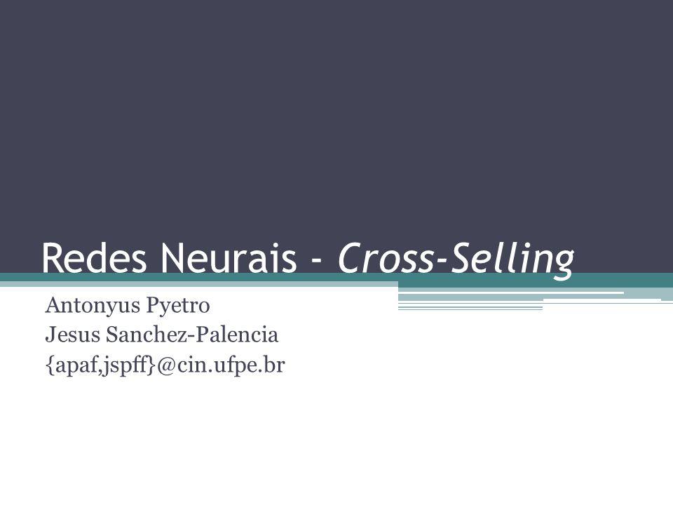 Redes Neurais - Cross-Selling Antonyus Pyetro Jesus Sanchez-Palencia {apaf,jspff}@cin.ufpe.br