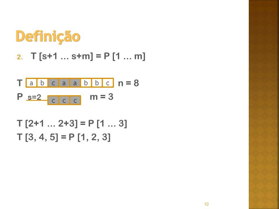 2. T [s+1... s+m] = P [1... m] T n = 8 P s=2 m = 3 T [2+1... 2+3] = P [1... 3] T [3, 4, 5] = P [1, 2, 3] 10 abcaabbc ccc