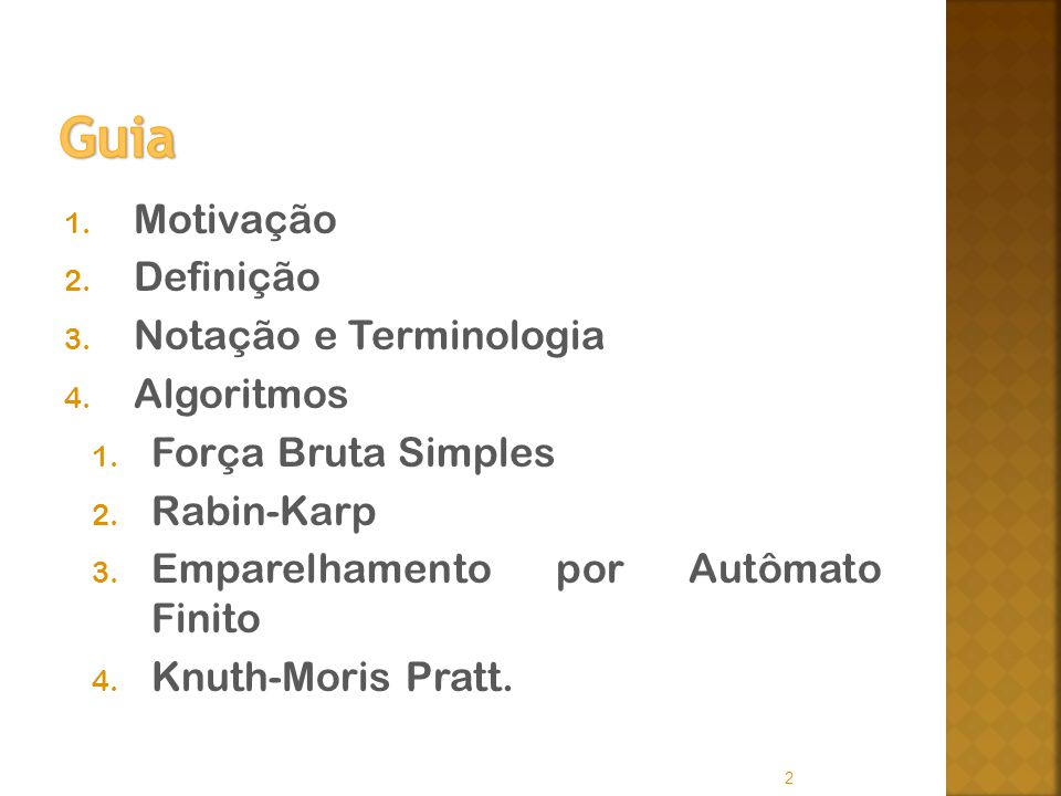 FINITE-AUTOMATON-MATCHER(T,, m) n comprimento[T] q 0 for i 1 to n do q (q, T[i]) if q = m then imprimir padrão ocorre com deslocamento i-m (n)