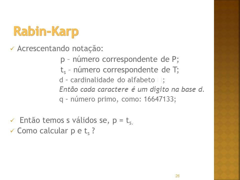 Acrescentando notação: p – número correspondente de P; t s – número correspondente de T; d – cardinalidade do alfabeto ; Então cada caractere é um dígito na base d.
