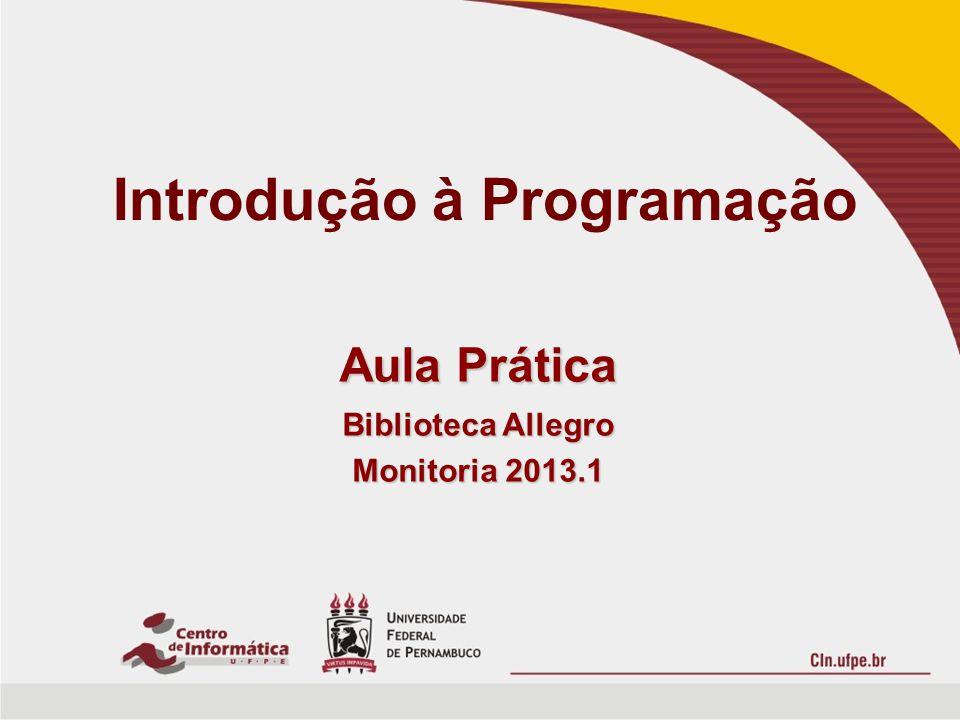 Introdução à Programação Aula Prática Biblioteca Allegro Monitoria 2013.1