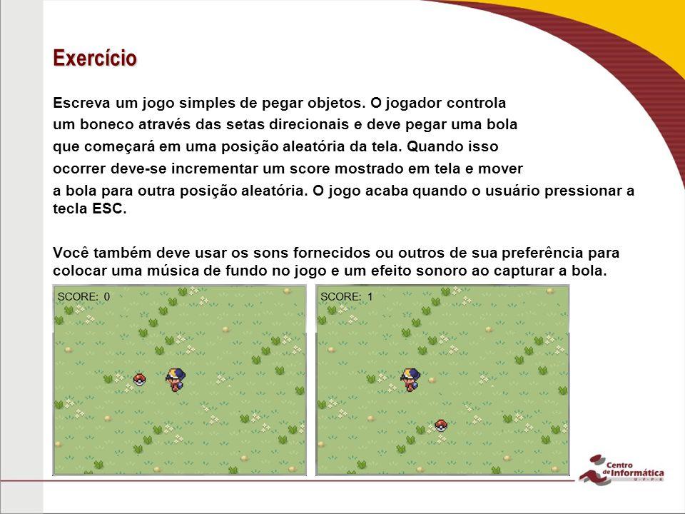 Exercício Escreva um jogo simples de pegar objetos. O jogador controla um boneco através das setas direcionais e deve pegar uma bola que começará em u