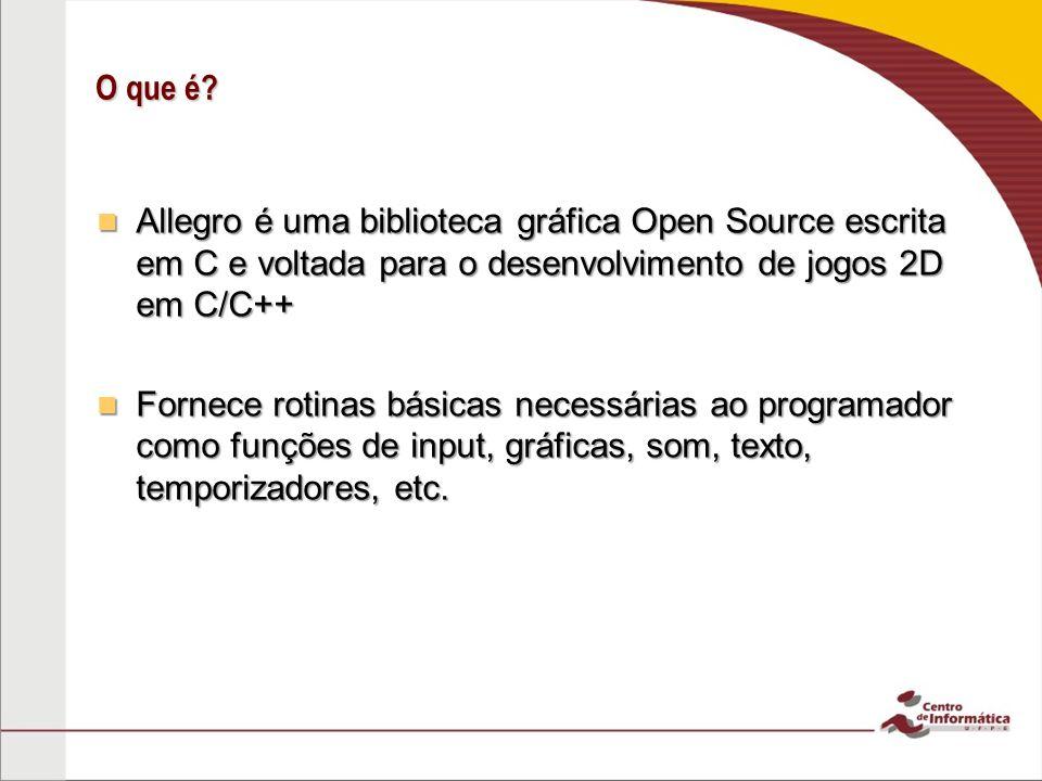 O que é? Allegro é uma biblioteca gráfica Open Source escrita em C e voltada para o desenvolvimento de jogos 2D em C/C++ Allegro é uma biblioteca gráf
