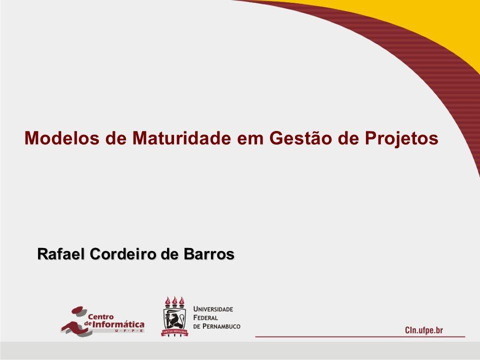 Modelos de Maturidade em Gestão de Projetos Rafael Cordeiro de Barros